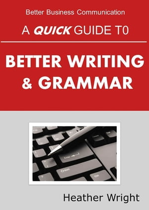 A Quick Guide to Better Writing & Grammar by Heather Wright