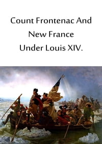 Count Frontenac And New France Under Louis XIV
