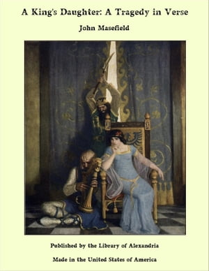A King's Daughter: A Tragedy in Verse by John Masefield