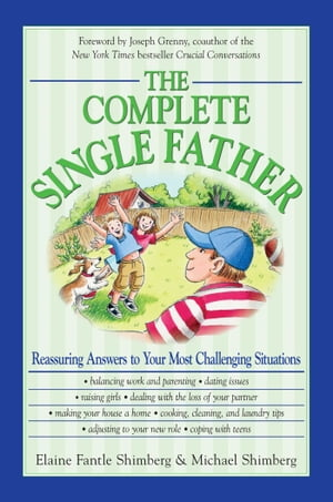 The Complete Single Father Reassuring Answers to Your Most Challenging Situations