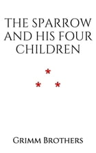 The Sparrow and his Four Children by Grimm Brothers