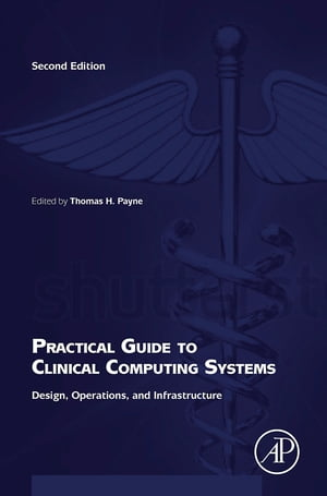 Practical Guide to Clinical Computing Systems Design,  Operations,  and Infrastructure