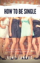 How to Be Single: …and Remain Totally Happy and Cool About It