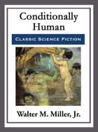 Conditionally Human by Walter M. Miller