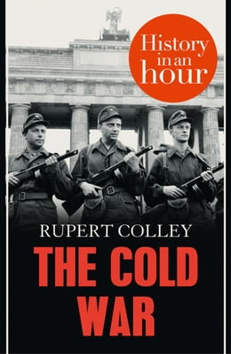Book The Cold War: History in an Hour by Rupert Colley