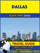 Dallas Travel Guide (Quick Trips Series): Sights, Culture, Food, Shopping & Fun by Jody Swift