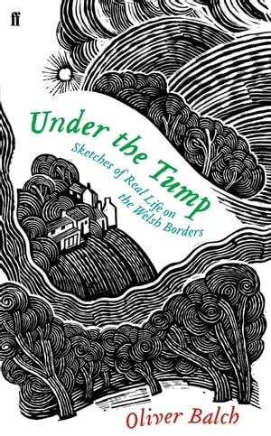 Under the Tump: Sketches of Real Life on the Welsh Borders by Oliver Balch