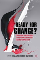 Ready For Change?: Transition Through Turbulence to Reformation and Transformation