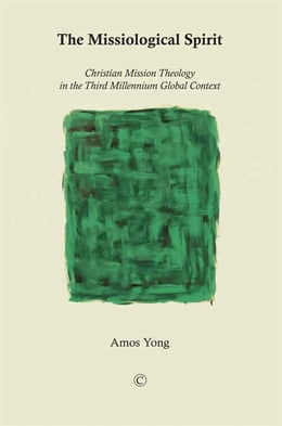 Book The Missiological Spirit: Christian Mission Theology in the Third Millennium Global Context by Amos Yong