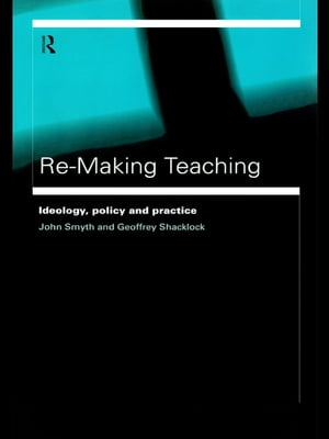 Re-Making Teaching Ideology,  Policy and Practice