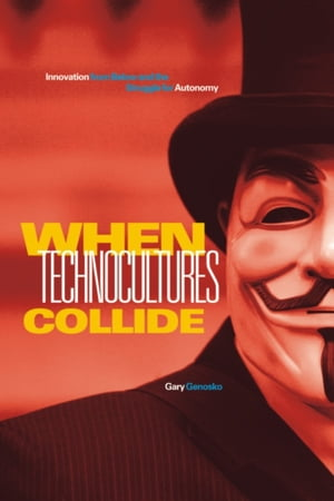 When Technocultures Collide Innovation from Below and the Struggle for Autonomy