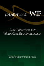 Crack the WIP: Best Practices for Work Cell Reconciliation by Louise Beauchamp