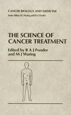 The Science of Cancer Treatment by B.A. Ponder