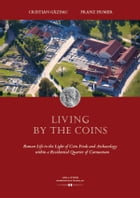 Living by the Coins: Roman Life in the Light of Coin Finds and Archaeology within a Residential Quarter of Carnuntum by Cristian Gazdac