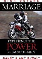 High Octane Marriage: Experiencing the Power of God's Design by Danny DeWalt