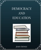 Democracy and Education An Introduction to the Philosophy of Education by John Dewey