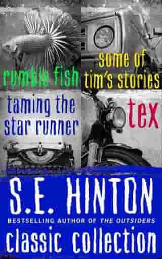 S.E. Hinton Classic Collection: Rumble Fish, Some of Tim's Stories, Taming the Star Runner, and Tex