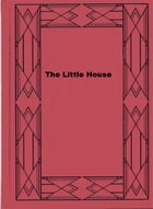 The Little House by Coningsby Dawson