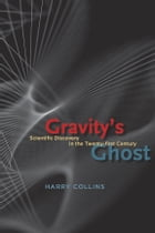 Gravity's Ghost: Scientific Discovery in the Twenty-first Century by Harry Collins