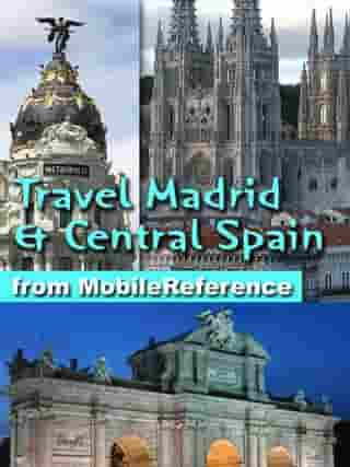 Travel Madrid and Central Spain: Castile-La Mancha, Castile-Leon and Extremadura: Illustrated Travel Guide, Phrasebook, and Maps by MobileReference