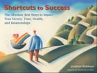 Shortcuts to Success: The Absolute Best Ways to Master Your Money, Time, Health, and Relationships by Jonathan Robinson