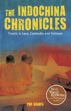 The IndoChina Chronicles: Travels in Laos, Cambodia and Vietnam by Phil Karber
