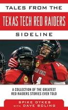 Tales from the Texas Tech Red Raiders Sideline by Spike Dykes