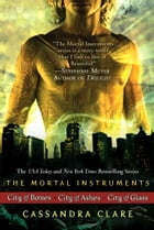 Cassandra Clare: The Mortal Instrument Series (3 books): City of Bones; City of Ashes; City of Glass by Cassandra Clare