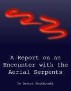 A Report on an Encounter with the Aerial Serpents by Dmitri Soukhotski