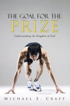 The Goal for the Prize: Understanding the Kingdom of God