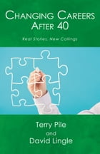 Changing Careers After 40: Real Stories, New Callings by Terry Pile