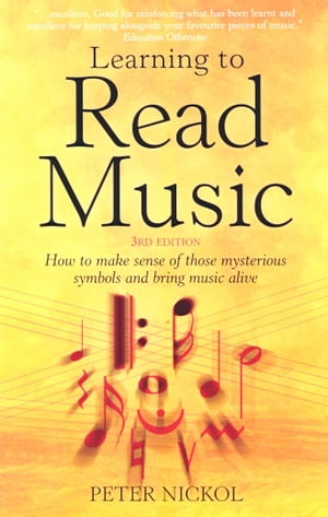 Learning To Read Music 3rd Edition: How to make sense of those mysterious symbols and bring music alive