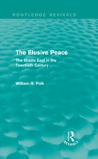 The Elusive Peace (Routledge Revivals): The Middle East in the Twentieth Century