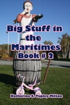 Big Stuff in the Maritimes, Book # 2 by Katherine E. Tapley-Milton