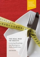The Real War on Obesity: Contesting Knowledge and Meaning in a Public Health Crisis