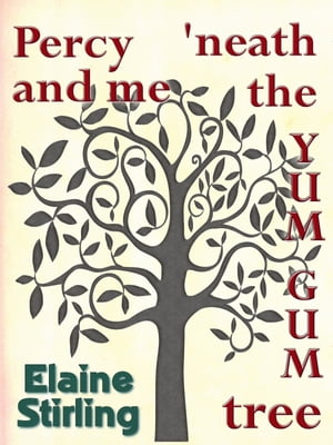 Percy and Me 'neath the Yum Gum Tree (a poem) by Elaine Stirling