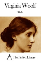 Works of Virginia Woolf by Virginia Woolf