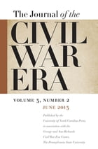 Journal of the Civil War Era: Summer 2013 Issue by William A. Blair