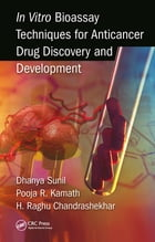 In Vitro Bioassay Techniques for Anticancer Drug Discovery and Development by Dhanya Sunil