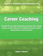 Career Coaching: Used By Fortune 500 Companies Interview Tips, Career Advice, Career Advice For Ambitious Women, Care by Susan Weaver