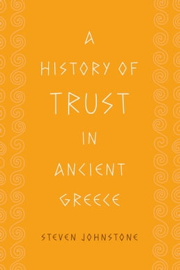Book A History of Trust in Ancient Greece by Steven Johnstone