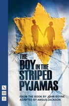 The Boy in the Striped Pyjamas (NHB Modern Plays) by John Boyne