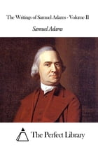 The Writings of Samuel Adams - Volume II by Samuel Adams