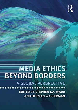 Media Ethics Beyond Borders A Global Perspective