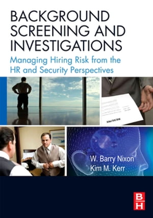 Background Screening and Investigations Managing Hiring Risk from the HR and Security Perspectives