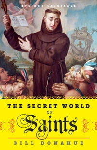 The Secret World of Saints: Inside the Catholic Church and the Mysterious Process of Anointing the…