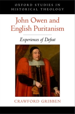 Book John Owen and English Puritanism by Crawford Gribben