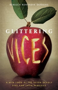 Glittering Vices: A New Look at the Seven Deadly Sins and Their Remedies