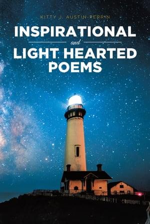 Inspirational and Light Hearted Poems by Kitty J. Austin-Perrin