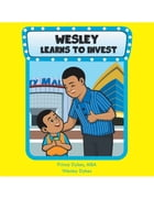 Wesley Learns to Invest by Prince Dykes, MBA Wesley Dykes